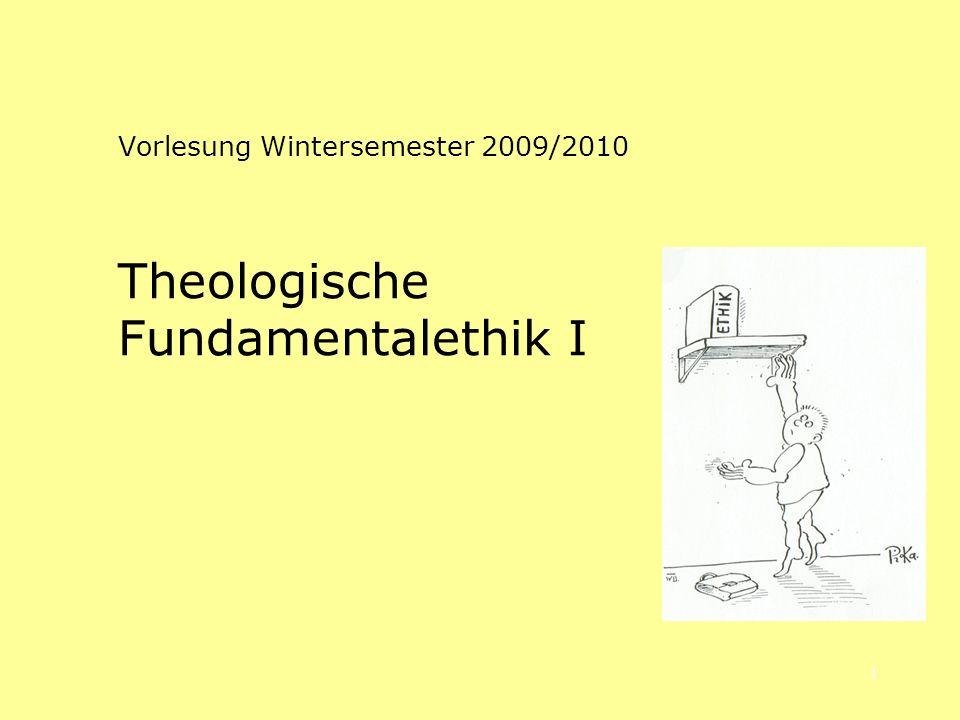 1 Vorlesung Wintersemester 2009/2010 Theologische Fundamentalethik I