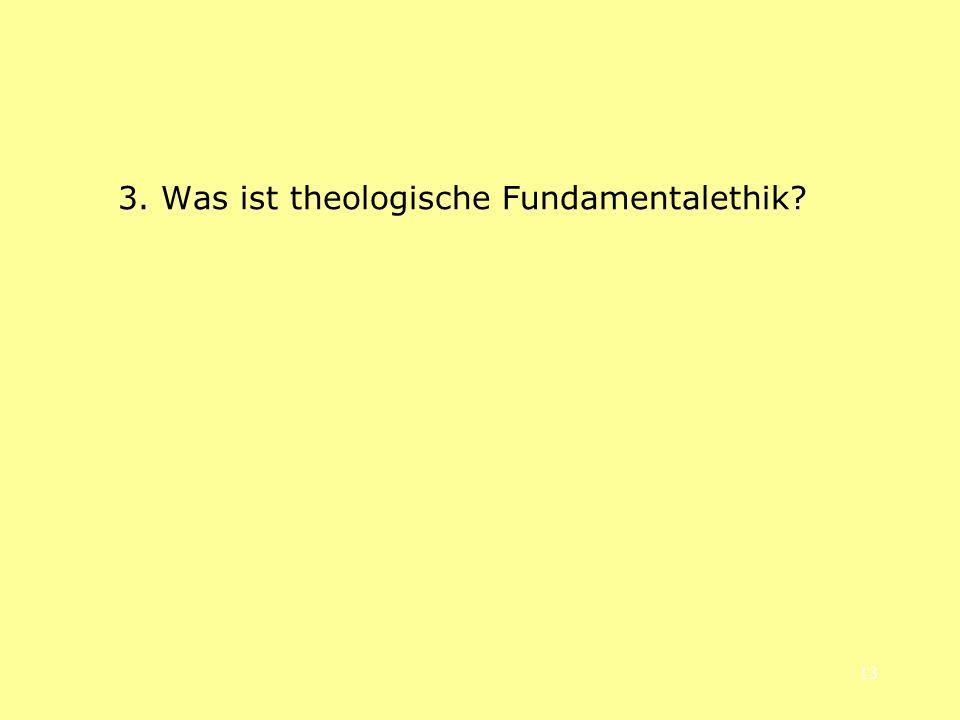 13 3. Was ist theologische Fundamentalethik?