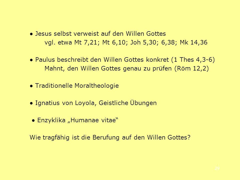 29 Jesus selbst verweist auf den Willen Gottes vgl. etwa Mt 7,21; Mt 6,10; Joh 5,30; 6,38; Mk 14,36 Paulus beschreibt den Willen Gottes konkret (1 The