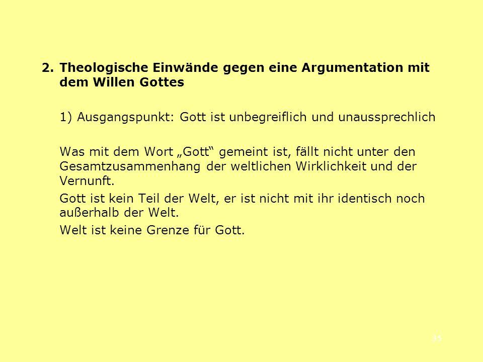 35 2. Theologische Einwände gegen eine Argumentation mit dem Willen Gottes 1) Ausgangspunkt: Gott ist unbegreiflich und unaussprechlich Was mit dem Wo