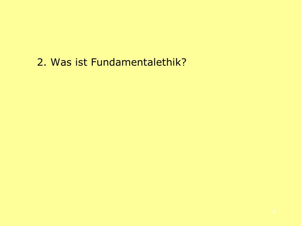 8 2. Was ist Fundamentalethik?
