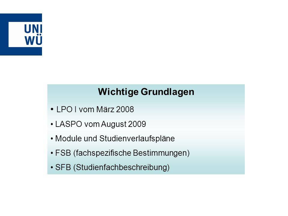 Wichtige Grundlagen LPO I vom März 2008 LPO I vom März 2008 LASPO vom August 2009 Module und Studienverlaufspläne FSB (fachspezifische Bestimmungen) S