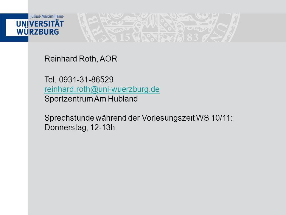 Reinhard Roth, AOR Tel. 0931-31-86529 reinhard.roth@uni-wuerzburg.de Sportzentrum Am Hubland Sprechstunde während der Vorlesungszeit WS 10/11: Donners