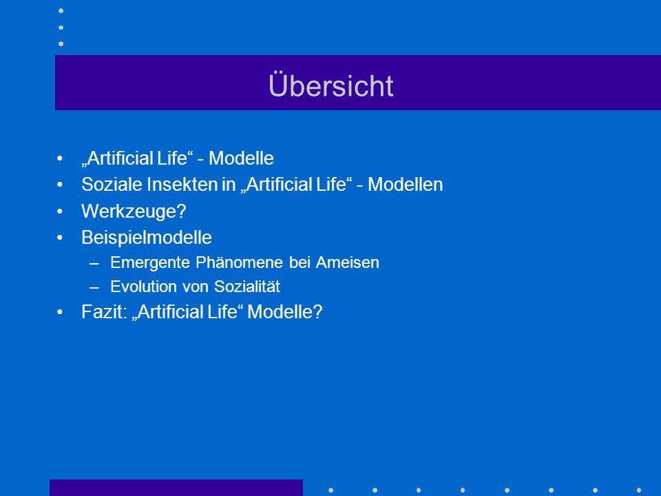 Übersicht Artificial Life - Modelle Soziale Insekten in Artificial Life - Modellen Werkzeuge? Beispielmodelle –Emergente Phänomene bei Ameisen –Evolut