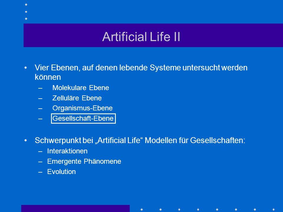 Artificial Life II Vier Ebenen, auf denen lebende Systeme untersucht werden können – Molekulare Ebene – Zelluläre Ebene – Organismus-Ebene – Gesellsch