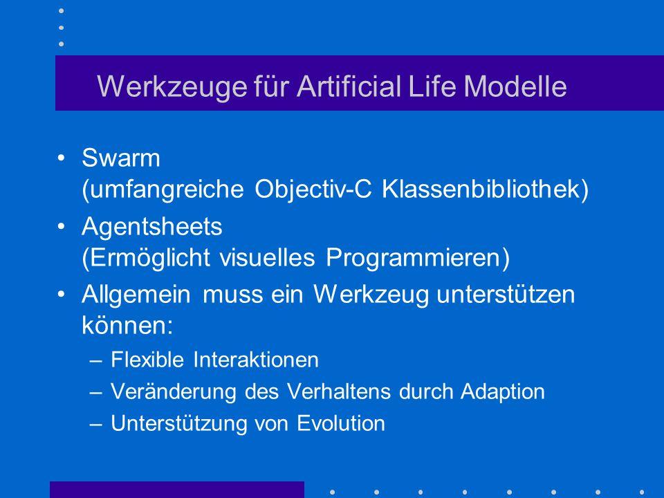 Werkzeuge für Artificial Life Modelle Swarm (umfangreiche Objectiv-C Klassenbibliothek) Agentsheets (Ermöglicht visuelles Programmieren) Allgemein mus