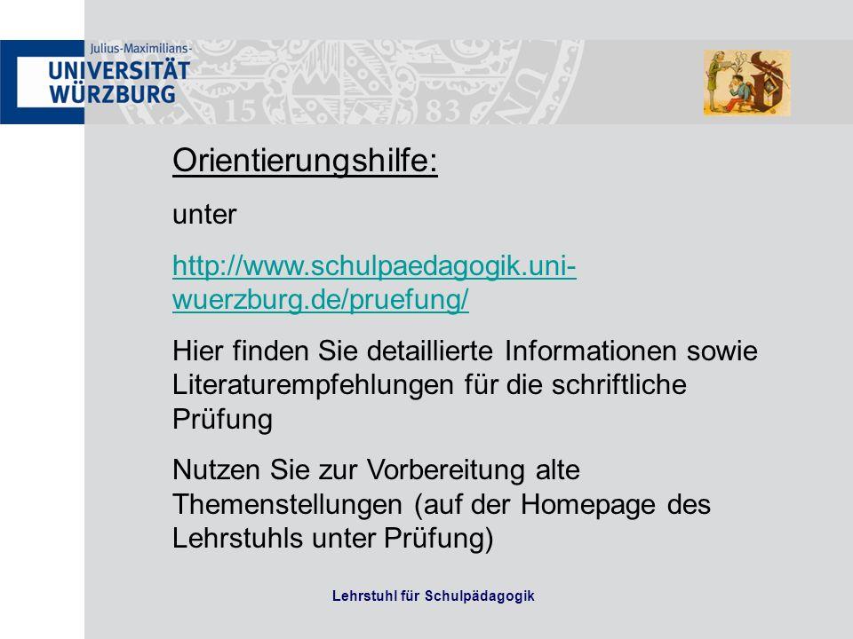 Lehrstuhl für Schulpädagogik Orientierungshilfe: unter http://www.schulpaedagogik.uni- wuerzburg.de/pruefung/ Hier finden Sie detaillierte Information