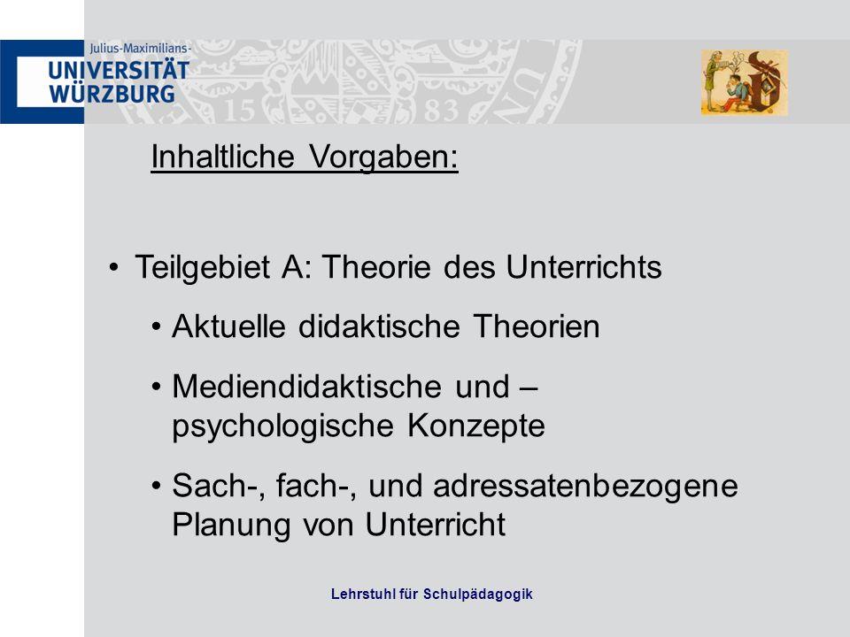 Lehrstuhl für Schulpädagogik Inhaltliche Vorgaben: Teilgebiet A: Theorie des Unterrichts Aktuelle didaktische Theorien Mediendidaktische und – psychol