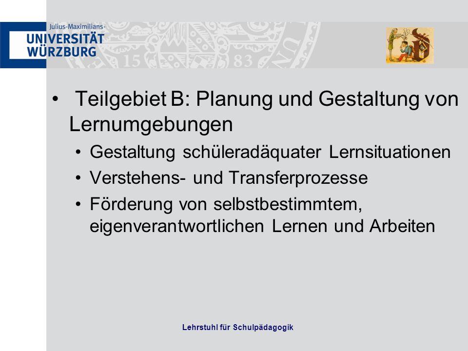Teilgebiet B: Planung und Gestaltung von Lernumgebungen Gestaltung schüleradäquater Lernsituationen Verstehens- und Transferprozesse Förderung von sel