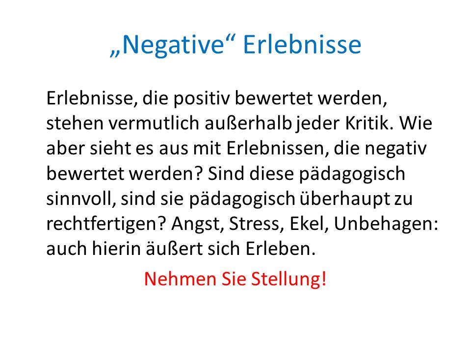 Negative Erlebnisse Erlebnisse, die positiv bewertet werden, stehen vermutlich außerhalb jeder Kritik. Wie aber sieht es aus mit Erlebnissen, die nega