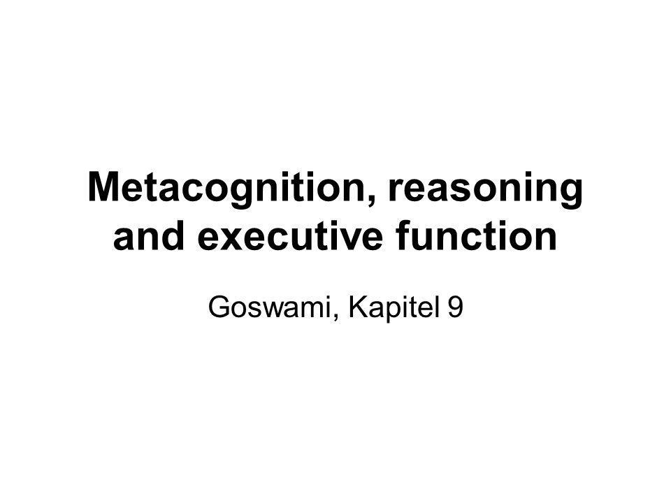 Metacognition, reasoning and executive function Goswami, Kapitel 9