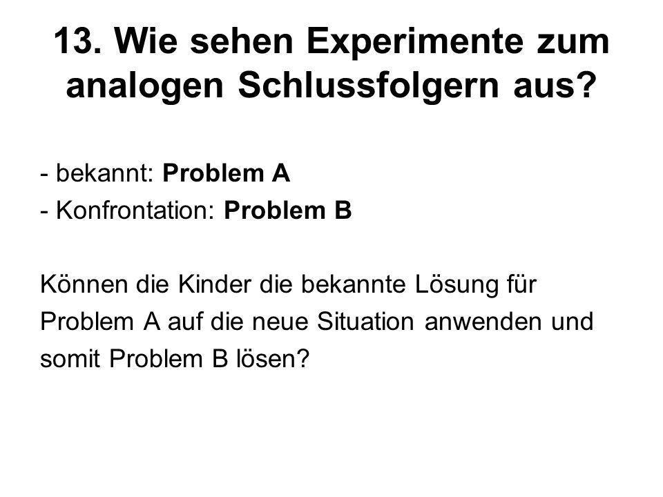 13. Wie sehen Experimente zum analogen Schlussfolgern aus? - bekannt: Problem A - Konfrontation: Problem B Können die Kinder die bekannte Lösung für P