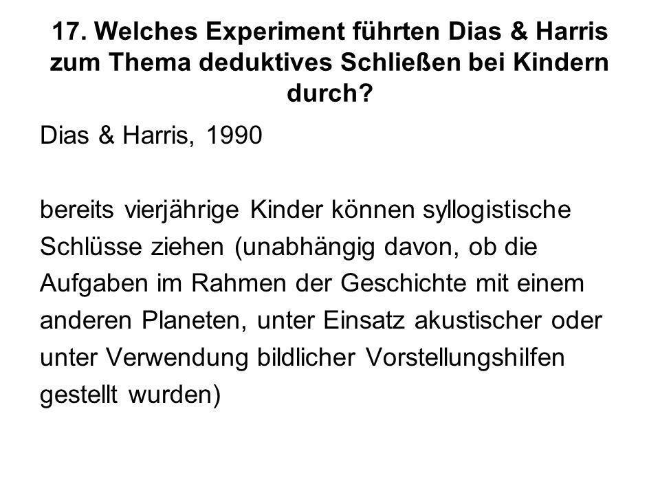 17. Welches Experiment führten Dias & Harris zum Thema deduktives Schließen bei Kindern durch? Dias & Harris, 1990 bereits vierjährige Kinder können s