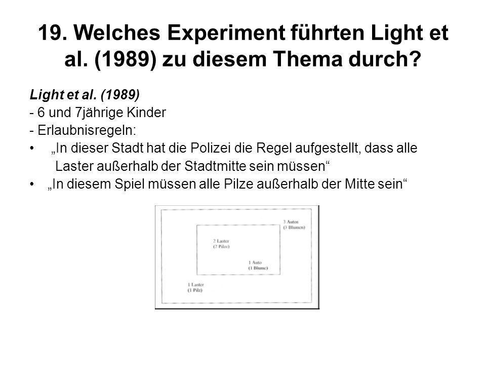 19. Welches Experiment führten Light et al. (1989) zu diesem Thema durch? Light et al. (1989) - 6 und 7jährige Kinder - Erlaubnisregeln: In dieser Sta
