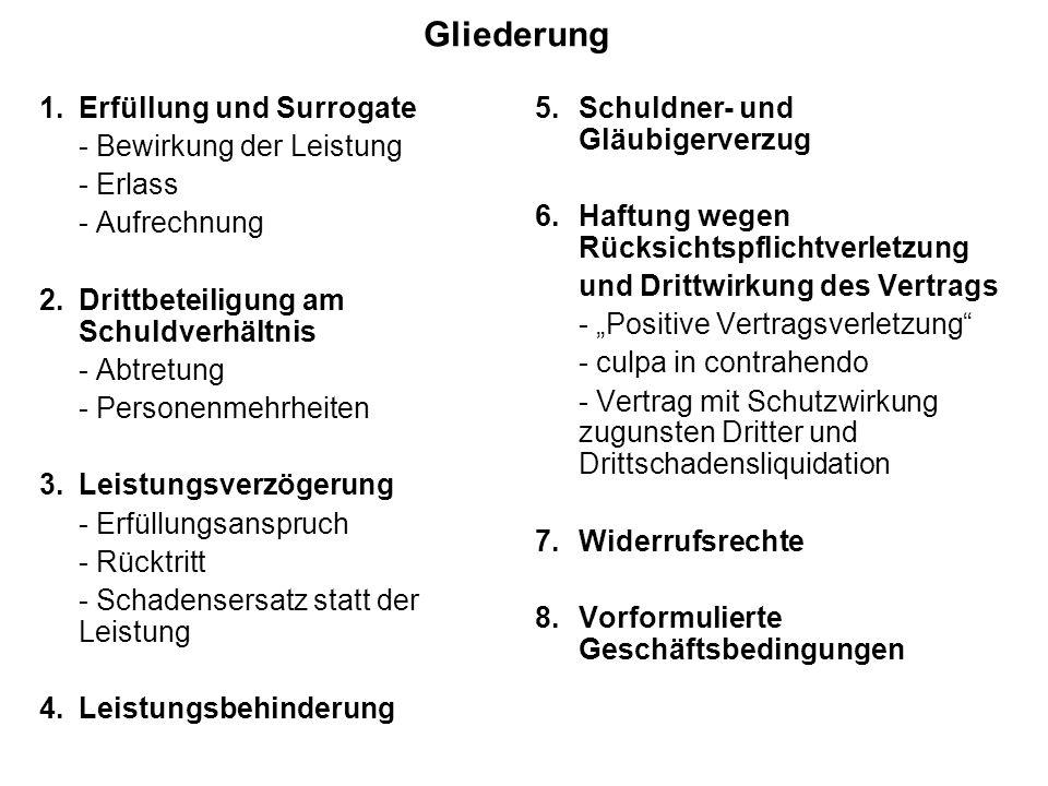 Gliederung 1.Erfüllung und Surrogate - Bewirkung der Leistung - Erlass - Aufrechnung 2.Drittbeteiligung am Schuldverhältnis - Abtretung - Personenmehr