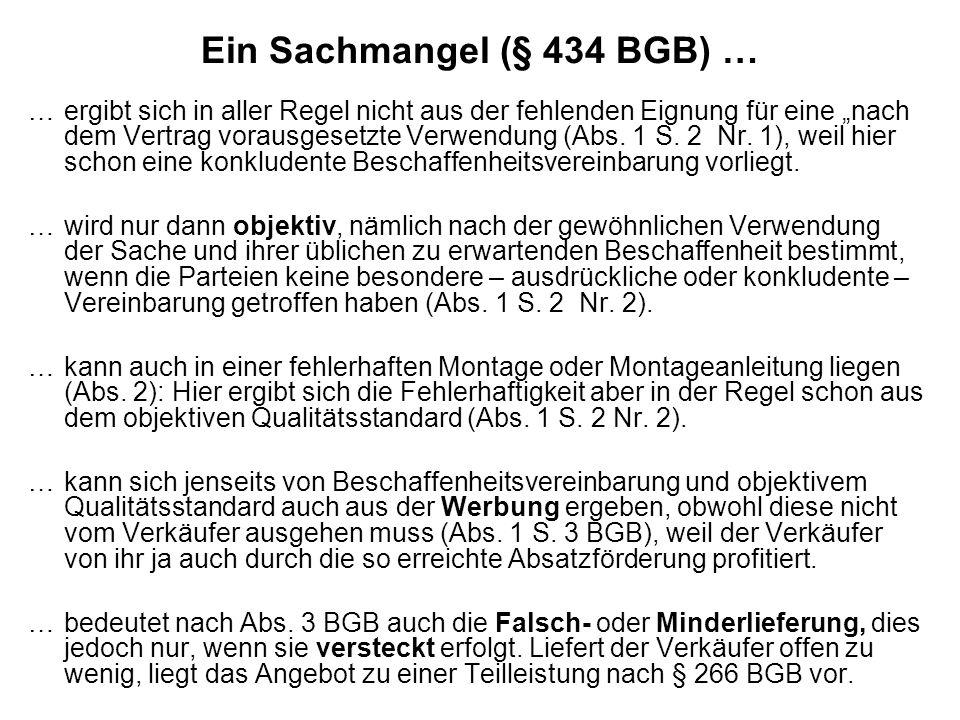 Ein Sachmangel (§ 434 BGB) … …ergibt sich in aller Regel nicht aus der fehlenden Eignung für eine nach dem Vertrag vorausgesetzte Verwendung (Abs. 1 S