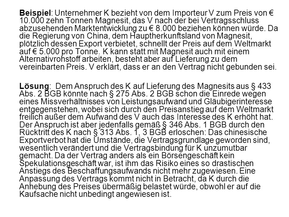Beispiel: Unternehmer K bezieht von dem Importeur V zum Preis von 10.000 zehn Tonnen Magnesit, das V nach der bei Vertragsschluss abzusehenden Markten