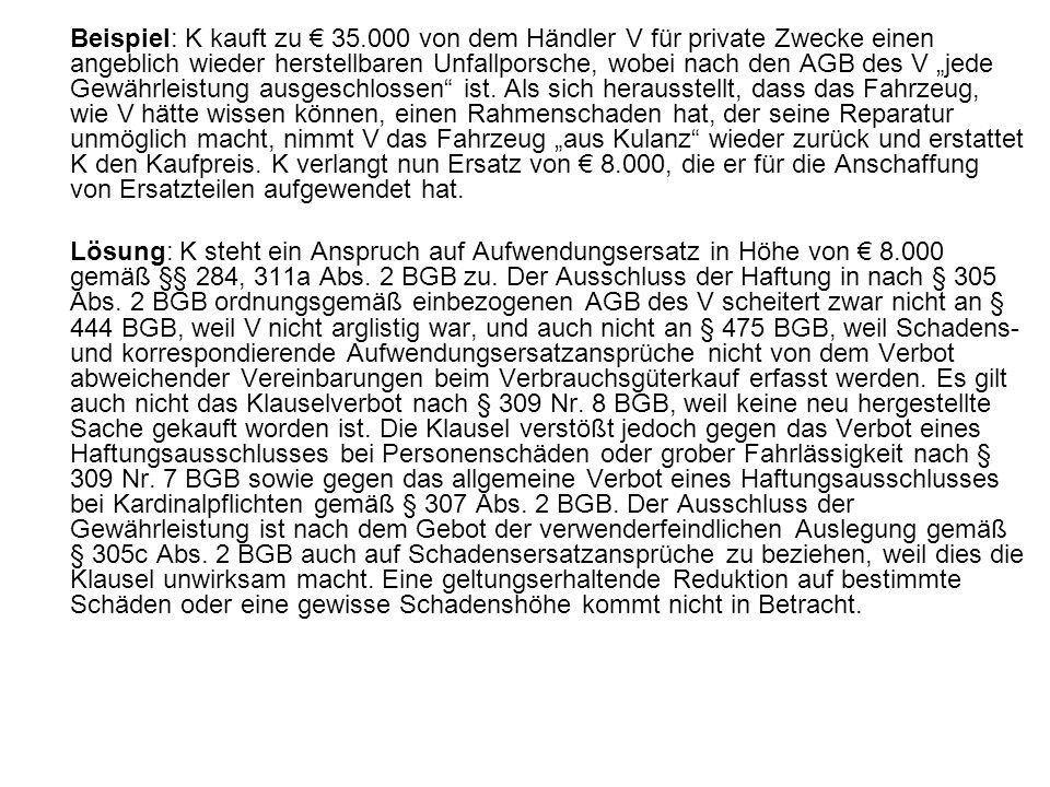 Beispiel: K kauft zu 35.000 von dem Händler V für private Zwecke einen angeblich wieder herstellbaren Unfallporsche, wobei nach den AGB des V jede Gew