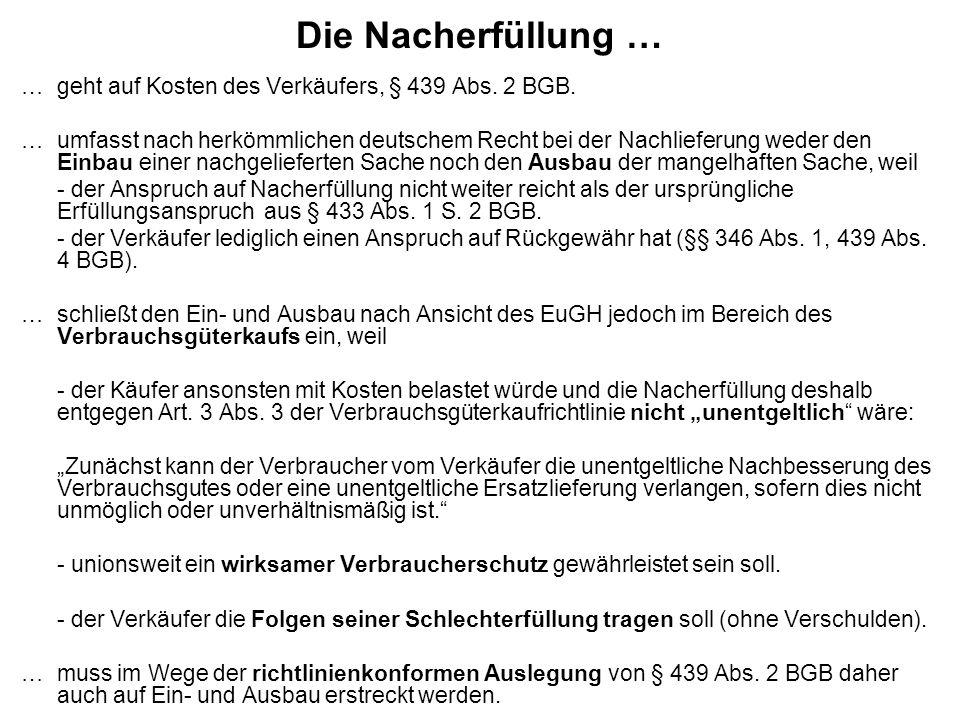 Die Nacherfüllung … …geht auf Kosten des Verkäufers, § 439 Abs. 2 BGB. …umfasst nach herkömmlichen deutschem Recht bei der Nachlieferung weder den Ein