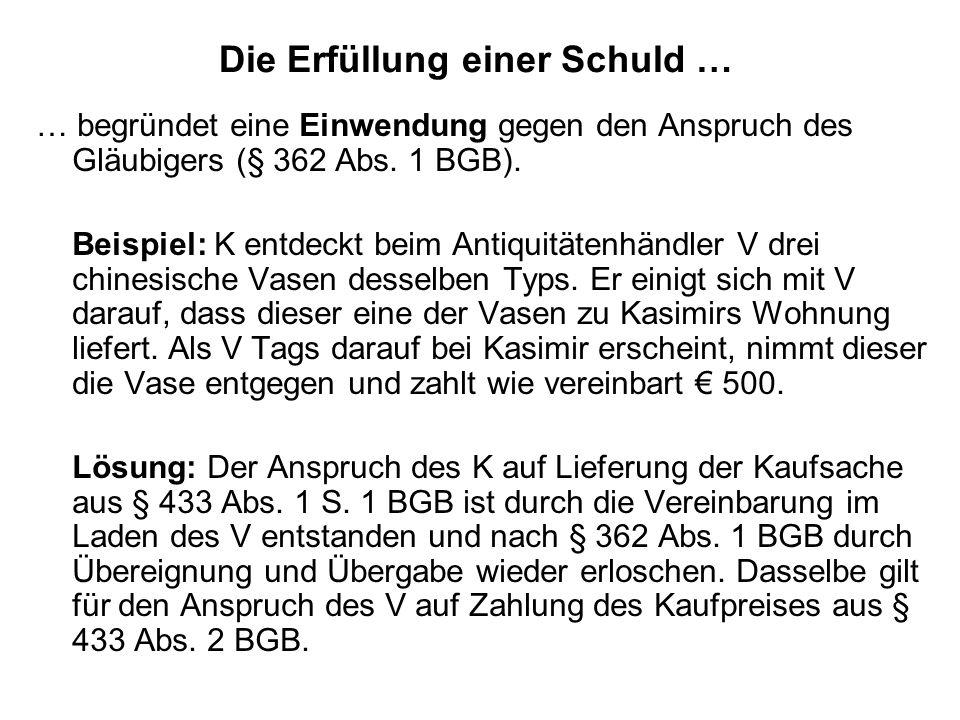 Die Erfüllung einer Schuld … … begründet eine Einwendung gegen den Anspruch des Gläubigers (§ 362 Abs. 1 BGB). Beispiel: K entdeckt beim Antiquitätenh