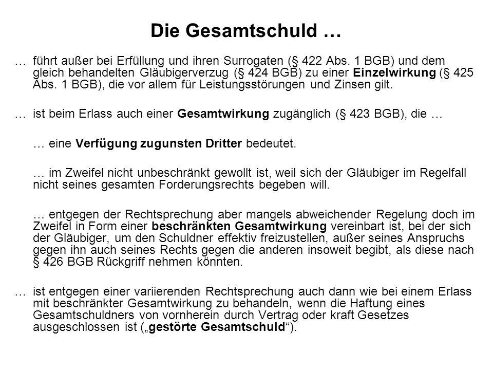 Die Gesamtschuld … …führt außer bei Erfüllung und ihren Surrogaten (§ 422 Abs. 1 BGB) und dem gleich behandelten Gläubigerverzug (§ 424 BGB) zu einer