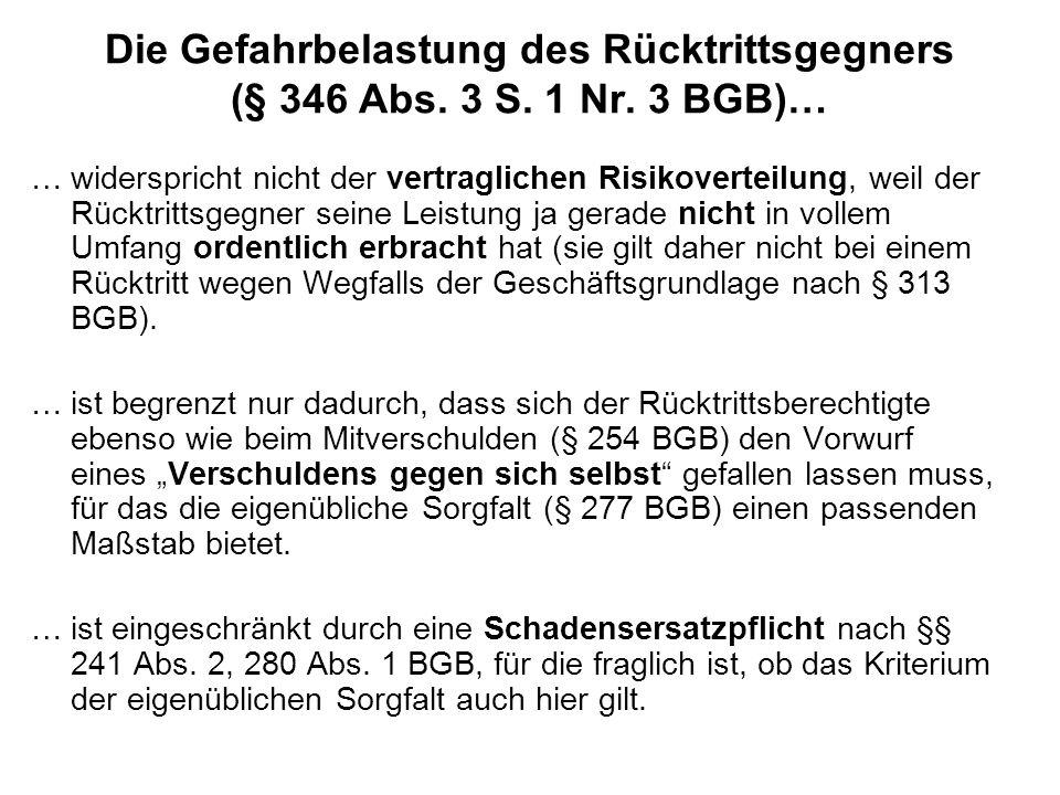Die Gefahrbelastung des Rücktrittsgegners (§ 346 Abs. 3 S. 1 Nr. 3 BGB)… …widerspricht nicht der vertraglichen Risikoverteilung, weil der Rücktrittsge
