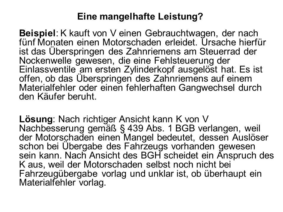Eine mangelhafte Leistung? Beispiel: K kauft von V einen Gebrauchtwagen, der nach fünf Monaten einen Motorschaden erleidet. Ursache hierfür ist das Üb