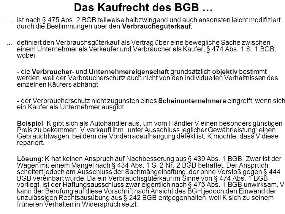 Das Kaufrecht des BGB … …ist nach § 475 Abs. 2 BGB teilweise halbzwingend und auch ansonsten leicht modifiziert durch die Bestimmungen über den Verbra