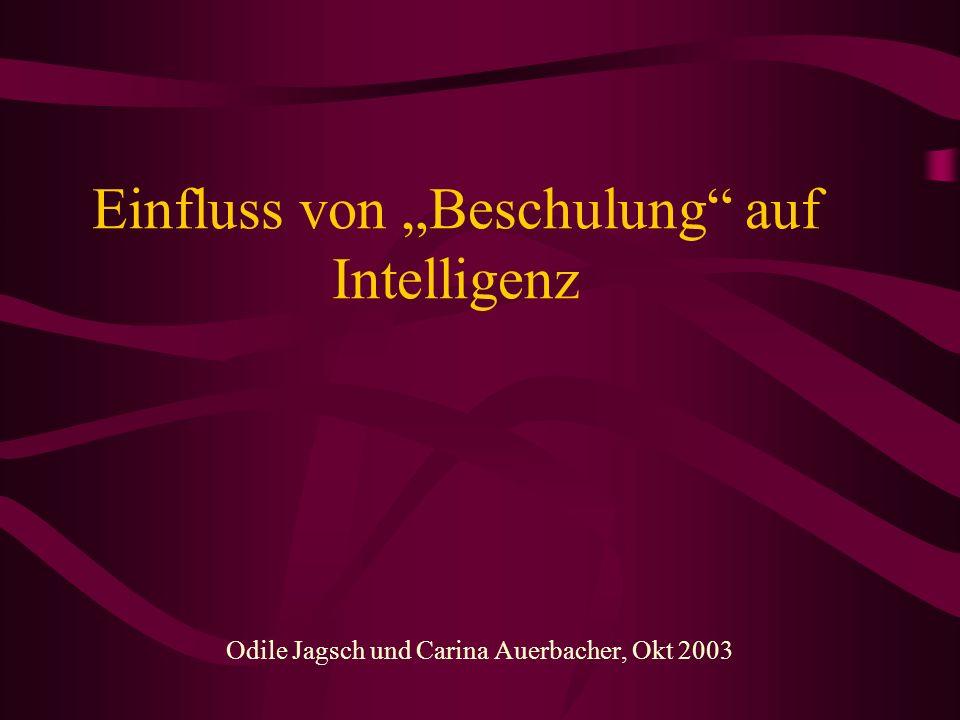 Einfluss von Beschulung auf Intelligenz Odile Jagsch und Carina Auerbacher, Okt 2003