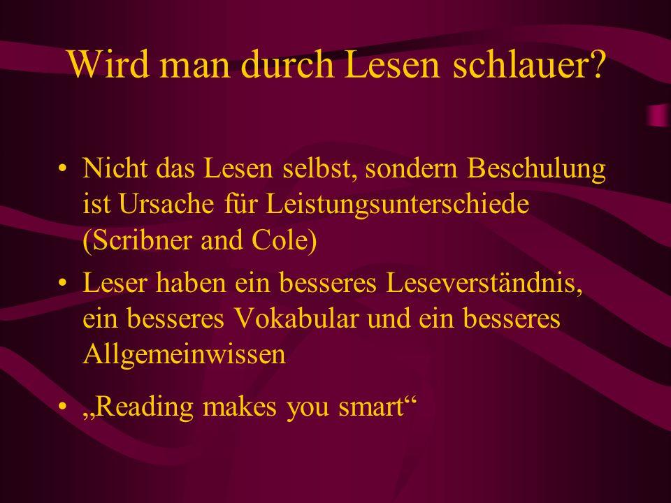 Wird man durch Lesen schlauer? Nicht das Lesen selbst, sondern Beschulung ist Ursache für Leistungsunterschiede (Scribner and Cole) Leser haben ein be