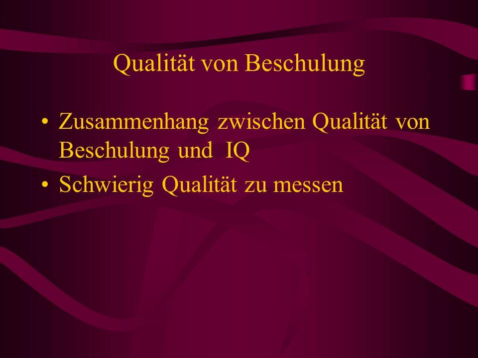 Qualität von Beschulung Zusammenhang zwischen Qualität von Beschulung und IQ Schwierig Qualität zu messen