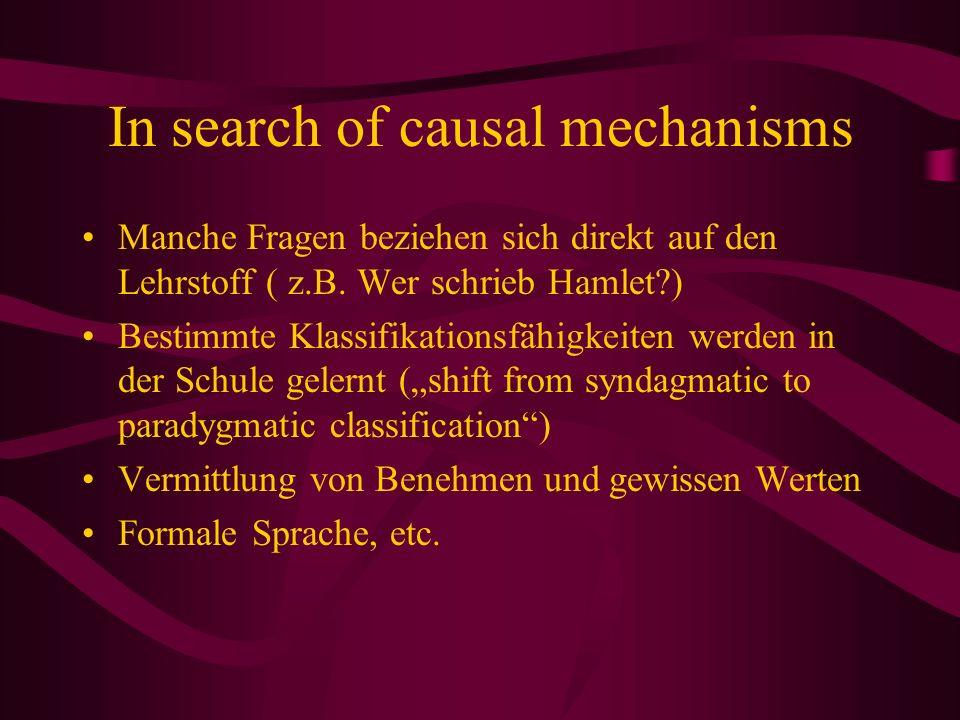 In search of causal mechanisms Manche Fragen beziehen sich direkt auf den Lehrstoff ( z.B. Wer schrieb Hamlet?) Bestimmte Klassifikationsfähigkeiten w