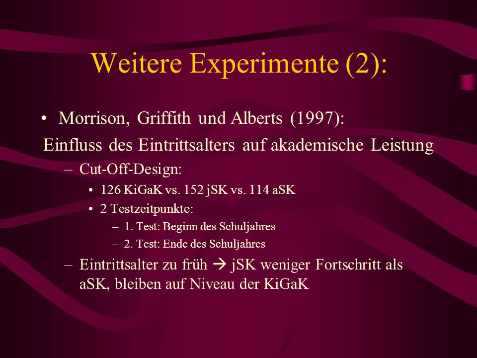 Weitere Experimente (2): Morrison, Griffith und Alberts (1997): Einfluss des Eintrittsalters auf akademische Leistung –Cut-Off-Design: 126 KiGaK vs. 1