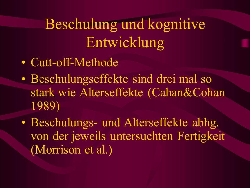 Beschulung und kognitive Entwicklung Cutt-off-Methode Beschulungseffekte sind drei mal so stark wie Alterseffekte (Cahan&Cohan 1989) Beschulungs- und