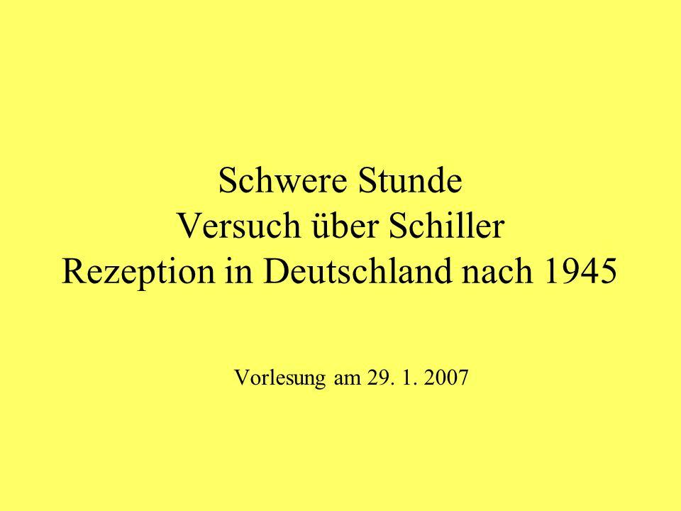 Schwere Stunde Versuch über Schiller Rezeption in Deutschland nach 1945 Vorlesung am 29. 1. 2007
