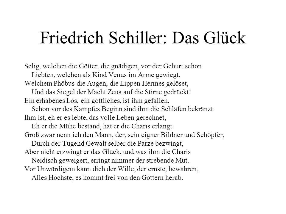 Friedrich Schiller: Das Glück Selig, welchen die Götter, die gnädigen, vor der Geburt schon Liebten, welchen als Kind Venus im Arme gewiegt, Welchem P