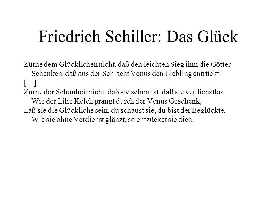 Friedrich Schiller: Das Glück Zürne dem Glücklichen nicht, daß den leichten Sieg ihm die Götter Schenken, daß aus der Schlacht Venus den Liebling entr