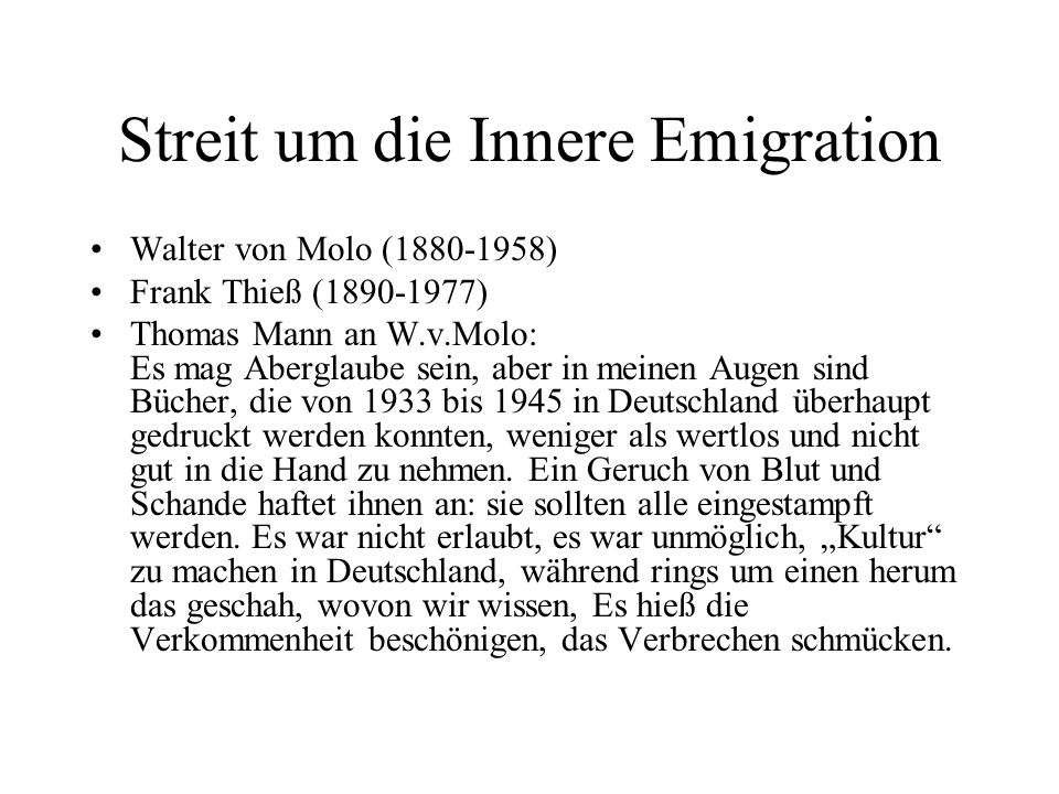 Streit um die Innere Emigration Walter von Molo (1880-1958) Frank Thieß (1890-1977) Thomas Mann an W.v.Molo: Es mag Aberglaube sein, aber in meinen Au