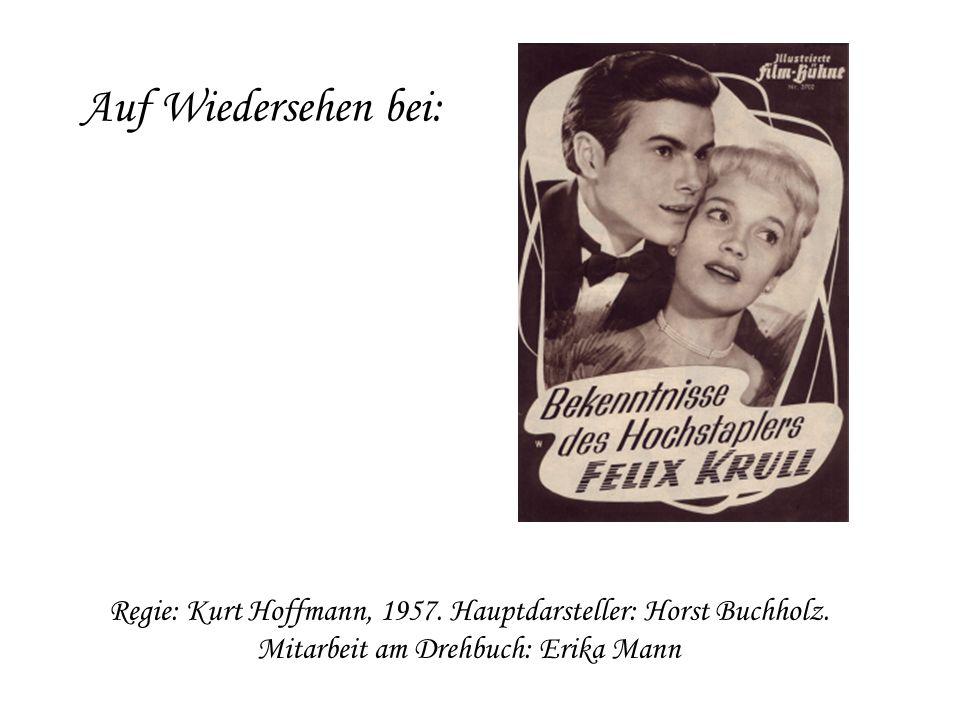 Auf Wiedersehen bei: Regie: Kurt Hoffmann, 1957. Hauptdarsteller: Horst Buchholz. Mitarbeit am Drehbuch: Erika Mann