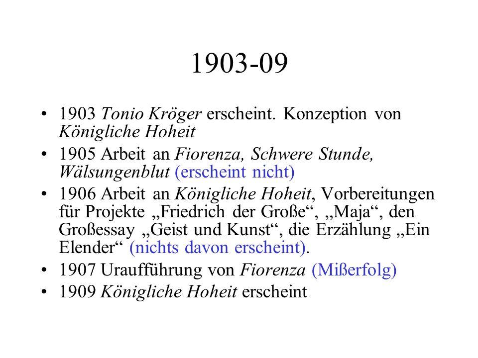 1903-09 1903 Tonio Kröger erscheint. Konzeption von Königliche Hoheit 1905 Arbeit an Fiorenza, Schwere Stunde, Wälsungenblut (erscheint nicht) 1906 Ar