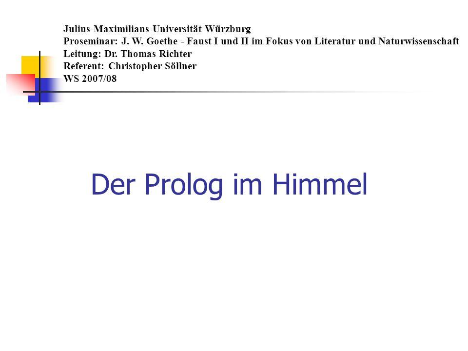 Der Prolog im Himmel Julius-Maximilians-Universität Würzburg Proseminar: J. W. Goethe - Faust I und II im Fokus von Literatur und Naturwissenschaft Le