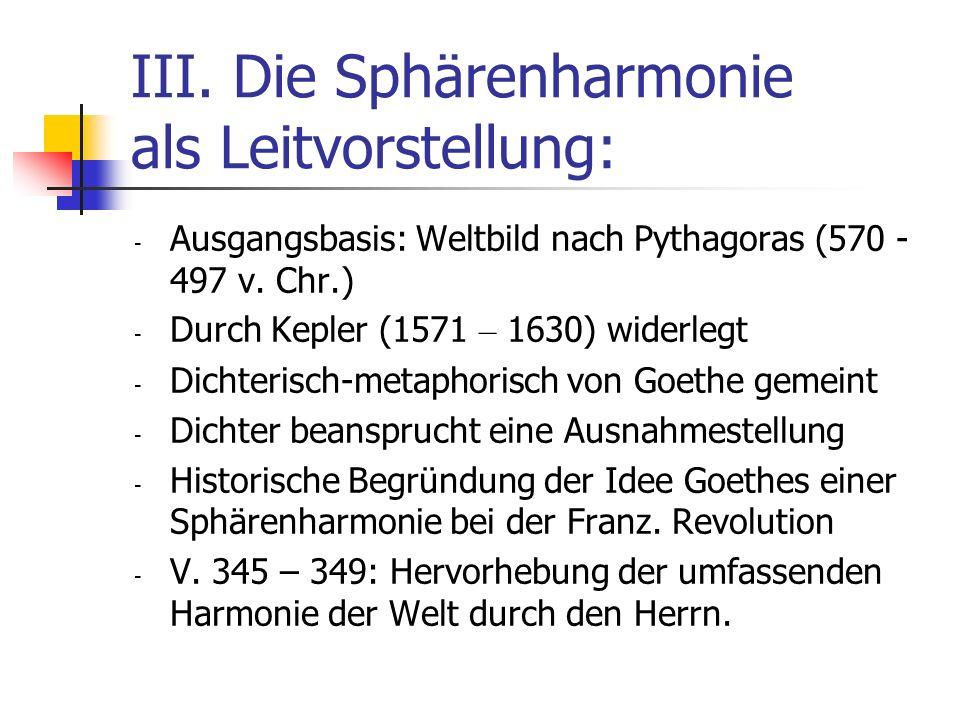 III. Die Sphärenharmonie als Leitvorstellung: - Ausgangsbasis: Weltbild nach Pythagoras (570 - 497 v. Chr.) - Durch Kepler (1571 – 1630) widerlegt - D