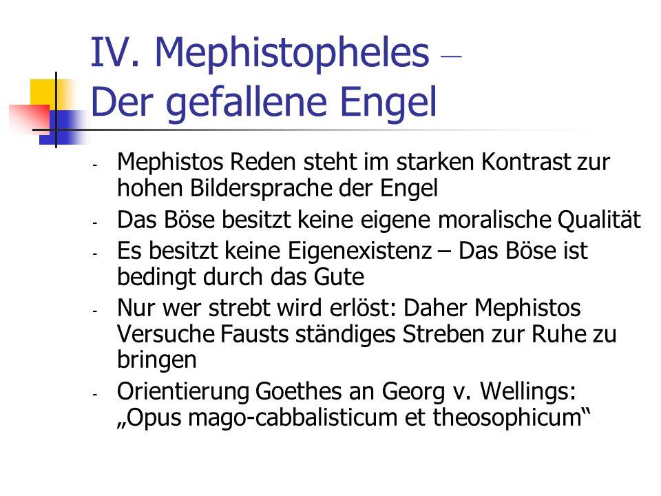 IV. Mephistopheles – Der gefallene Engel - Mephistos Reden steht im starken Kontrast zur hohen Bildersprache der Engel - Das Böse besitzt keine eigene