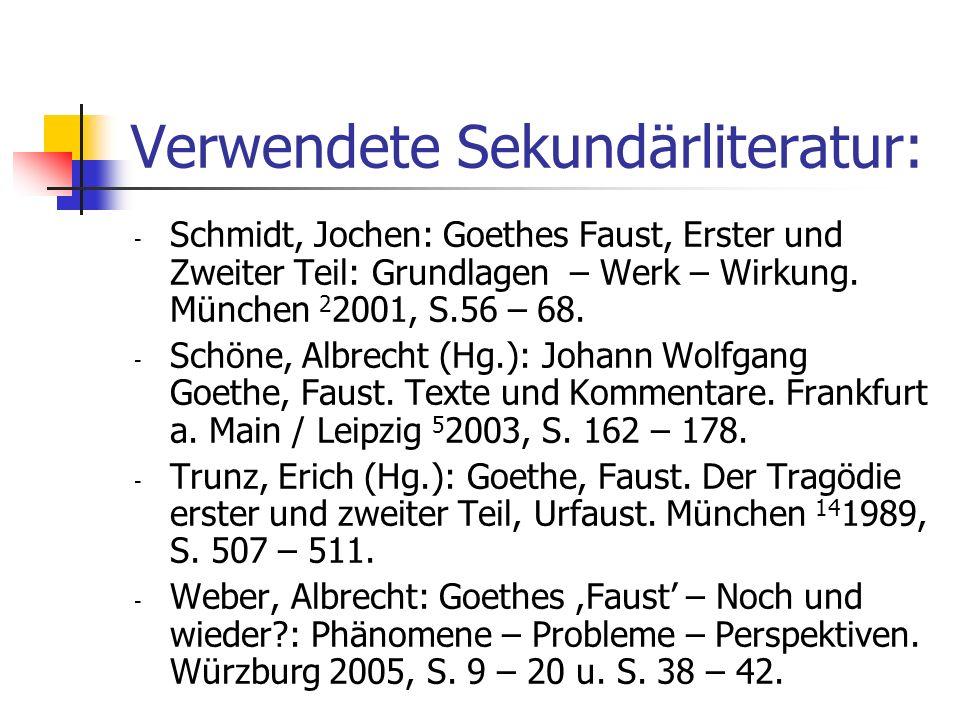 Verwendete Sekundärliteratur: - Schmidt, Jochen: Goethes Faust, Erster und Zweiter Teil: Grundlagen – Werk – Wirkung. München 2 2001, S.56 – 68. - Sch