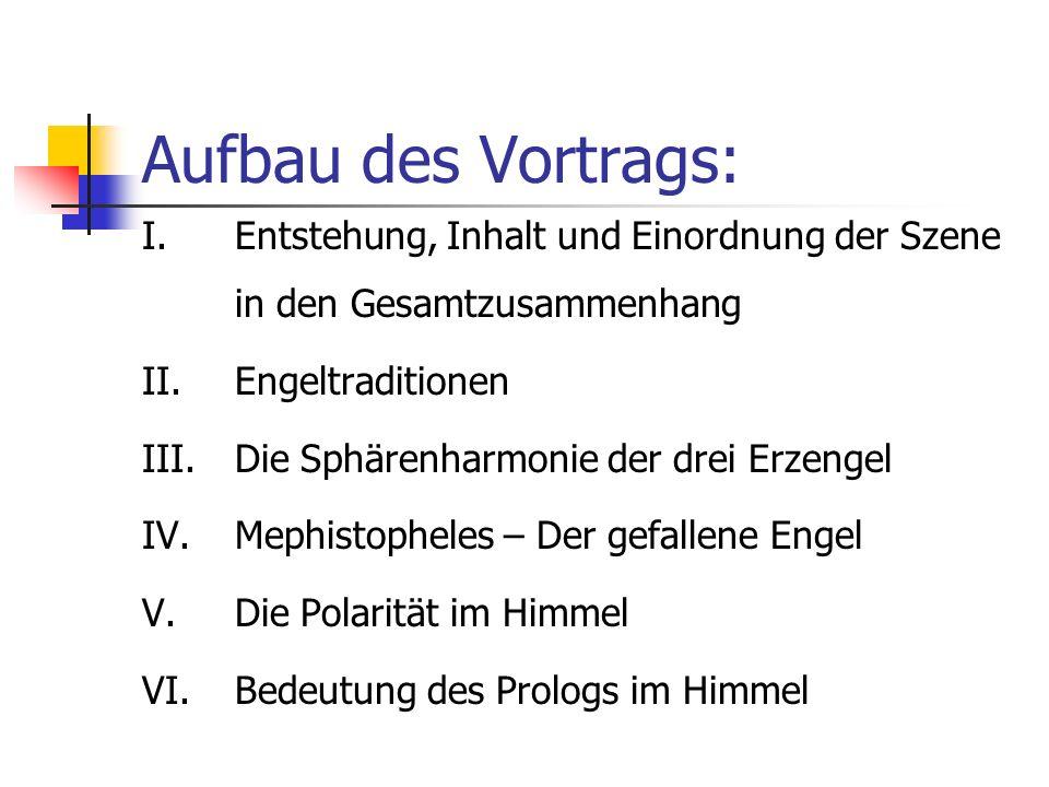 Aufbau des Vortrags: I.Entstehung, Inhalt und Einordnung der Szene in den Gesamtzusammenhang II.Engeltraditionen III.Die Sphärenharmonie der drei Erze