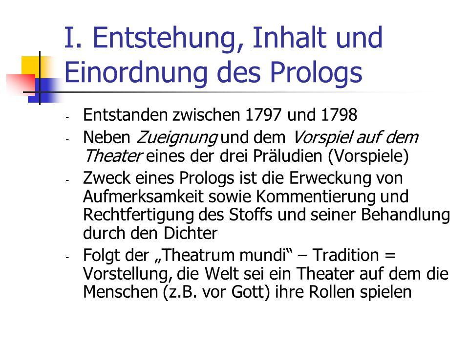 I. Entstehung, Inhalt und Einordnung des Prologs - Entstanden zwischen 1797 und 1798 - Neben Zueignung und dem Vorspiel auf dem Theater eines der drei