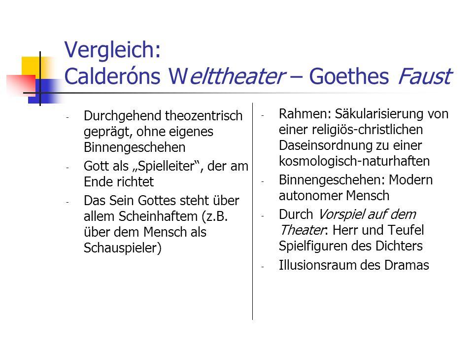 Vergleich: Calderóns Welttheater – Goethes Faust - Durchgehend theozentrisch geprägt, ohne eigenes Binnengeschehen - Gott als Spielleiter, der am Ende