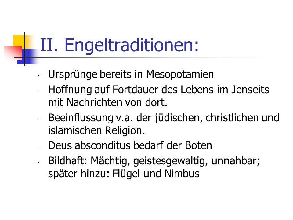 II. Engeltraditionen: - Ursprünge bereits in Mesopotamien - Hoffnung auf Fortdauer des Lebens im Jenseits mit Nachrichten von dort. - Beeinflussung v.