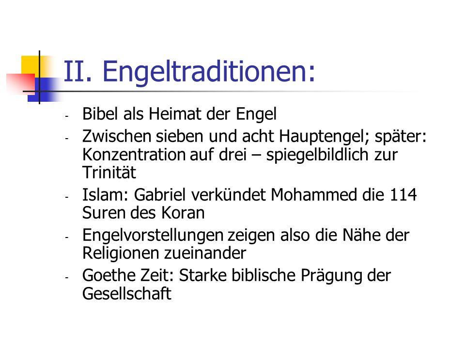 II. Engeltraditionen: - Bibel als Heimat der Engel - Zwischen sieben und acht Hauptengel; später: Konzentration auf drei – spiegelbildlich zur Trinitä