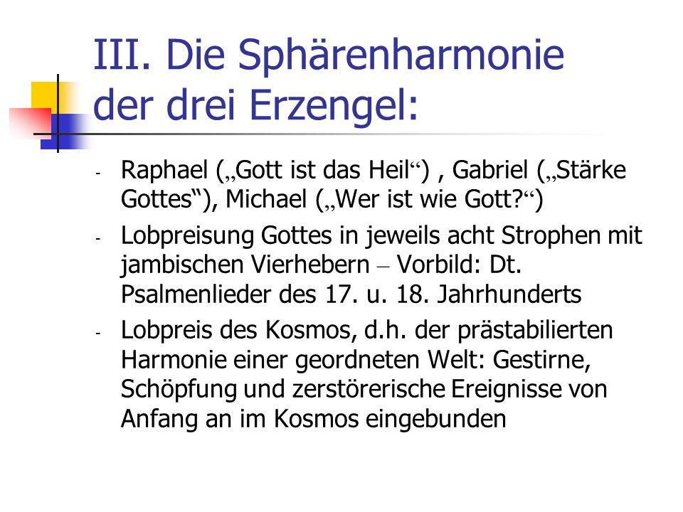 III. Die Sphärenharmonie der drei Erzengel: - Raphael ( Gott ist das Heil ), Gabriel ( Stärke Gottes), Michael ( Wer ist wie Gott? ) - Lobpreisung Got